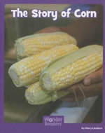 The Story of Corn : Wonder Readers: Social Studies - Mary Lindeen