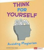 Think for Yourself : Avoiding Plagiarism - Kristine Carlson Asselin