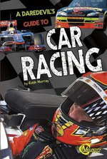 A Daredevil's Guide to Car Racing - Robb Murray