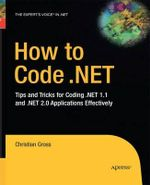 How to Code .Net : Tips and Tricks for Coding .Net 1.1 and .Net 2.0 Applications Effectively - Dr Christian Gross