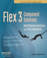 Flex 3 Component Solutions : Build Amazing Interfaces with Flex Components - Jack Herrington