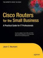 Cisco Routers for the Small Business : A Practical Guide for IT Professionals - Jason Neumann