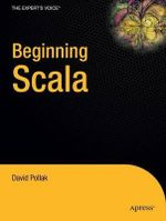 Beginning Scala : Expert's Voice in Open Source - David Pollak