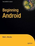 Beginning Android : Expert's Voice in Open Source - Mark Murphy