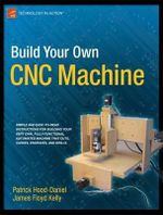 Build Your Own CNC Machine : TECHNOLOGY IN ACTION - James Floyd Kelly