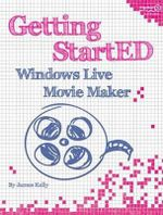 Getting StartED with Windows Live Movie Maker : FRIENDS OF ED - James Floyd Kelly