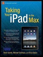 Taking Your iPad to the Max : A Concise Introduction for the Intelligent iPad User - Steve Sande