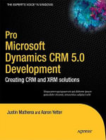 Pro Microsoft Dynamics CRM 5. 0 Development : Creating CRM and XRM Solutions - Aaron Yetter