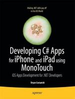 Developing C# Apps for iPhone and iPad Using MonoTouch : IOS Apps Development for .NET Developers - Bryan Costanich
