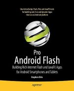 Pro Android Flash : Building Rich Internet Flash and JavaFX Apps for Android Smartphones and Tablets - Stephen Chin