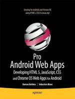 Pro Android Web Apps : Develop for Android Using HTML5, CSS3 and JavaScript - Damon Oehlman