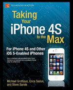 Taking Your iPhone 4s to the Max : for iPhone 4s and Other IOS 5-enabled iPhones - Erica Sadun