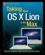 Taking Your Mac OS X Lion to the Max : APRESS - Steve Sande