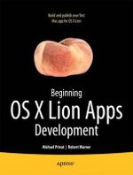 Beginning OS X Lion Apps Development : Books for Professionals by Professionals - Robert Warner