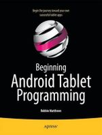 Beginning Android Tablet Programming : Starting with Android Honeycomb for Tablets - Robbie Matthews