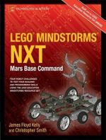 Lego Mindstorms Nxt : Mars Base Command - James Floyd Kelly