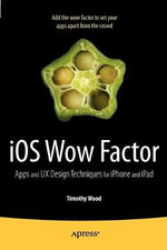 IOS Wow Factor : Apps and UX Design Techniques for iPhone and iPad - Timothy Wood