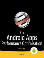 Pro Android Apps Performance Optimization : APRESS - Herve Guihot
