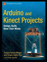 Arduino and Kinect Projects : Design, Build, Blow Their Minds - Enrique Ramos Melgar