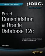 Expert Consolidation in Oracle Database 12c : Real-World Skills for MCSA Certification and Beyon... - Martin Bach
