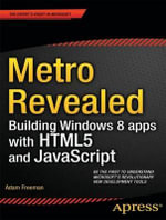 Metro Revealed : Building Windows 8 Apps with HTML5 and JavaScript - Adam Freeman