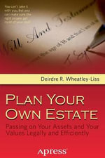Plan Your Own Estate : Passing On Your Assets And Your Values Legally And Efficiently - Deirdre R. Wheatley-Liss