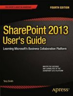 Sharepoint 2013 User's Guide : Learning Microsoft's Business Collaboration Platform - Anthony Smith