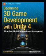 Beginning 3D Game Development with Unity : All-in-one, Multi-platform Game Development - Sue Blackman