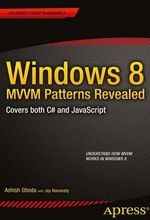 Windows 8 MVVM Patterns Revealed : Covers Both C# and Javascript - Ashish Ghoda