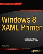 Windows 8 XAML Primer : Your Essential Guide to Windows 8 Development - Jesse Liberty