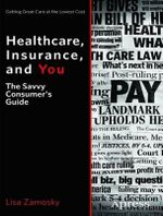 Healthcare, Insurance, and You : The Savvy Consumer's Guide - Lisa Zamosky