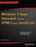 Windows 8 Apps Revealed : Using HTML5 and JavaScript - Adam Freeman