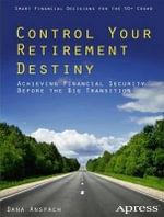 Control Your Retirement Destiny : Achieving Financial Security Before the Big Transition - Dana Anspach