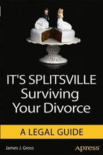 It's Splitsville : Surviving Your Divorce - James J. Gross