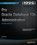 Pro Oracle Database 12c Administration : The Official Guide - Darl Kuhn