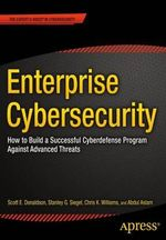 Enterprise Cybersecurity : How to Implement a Successful Cyberdefense Program Against Advanced Threats - Scott Donaldson