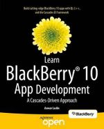 Learn Blackberry 10 App Development : A Cascades-Driven Approach - Anwar Ludin