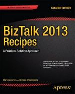 BizTalk 2013 Recipes : a Problem-solution Approach - Mark Beckner