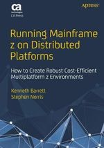 Running Mainframe z on Distributed Platforms : How to Create Robust Cost-Efficient Multiplatform z Environments - Kenneth Barrett