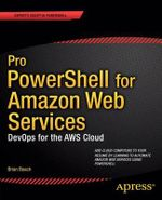 Pro PowerShell for Amazon Web Services : Develops for the AWS Cloud - Brian Beach