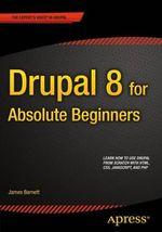 Drupal 8 for Absolute Beginners - James Barnett