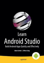 Learn Android Studio : Build Android Apps Quickly and Effectively - Adam Gerber