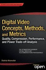 Digital Video Concepts, Methods, and Metrics : Quality, Compression, Performance, and Power Trade-off Analysis - Shahriar Akramullah