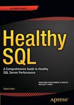 Healthy SQL : A Comprehensive Guide to Healthy SQL Server Performance - Robert Pearl