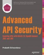 Advanced API Security : Securing APIs with Oauth 2.0, Openid Connect, Jws, and Jwe - Prabath Siriwardena