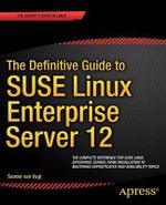 The Definitive Guide to Suse Linux Enterprise Server 12 - Sander Van Vugt