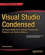 Visual Studio Condensed : For Visual Studio 2013 Express, Professional, Premium and Ultimate Editions - Patrick Desjardins