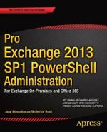 Pro Exchange 2013 Sp1 Powershell Administration : For Exchange On-Premises and Office 365 - Michel De Rooij
