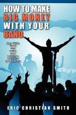 How To Make BIG MONEY with Your BAND - Any Style :  Rock, Rap, - Eric Christian Smith