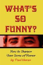 What's So Funny? How to Sharpen Your Sense of Humor : An Epidemiology Perspective - Paul Moran